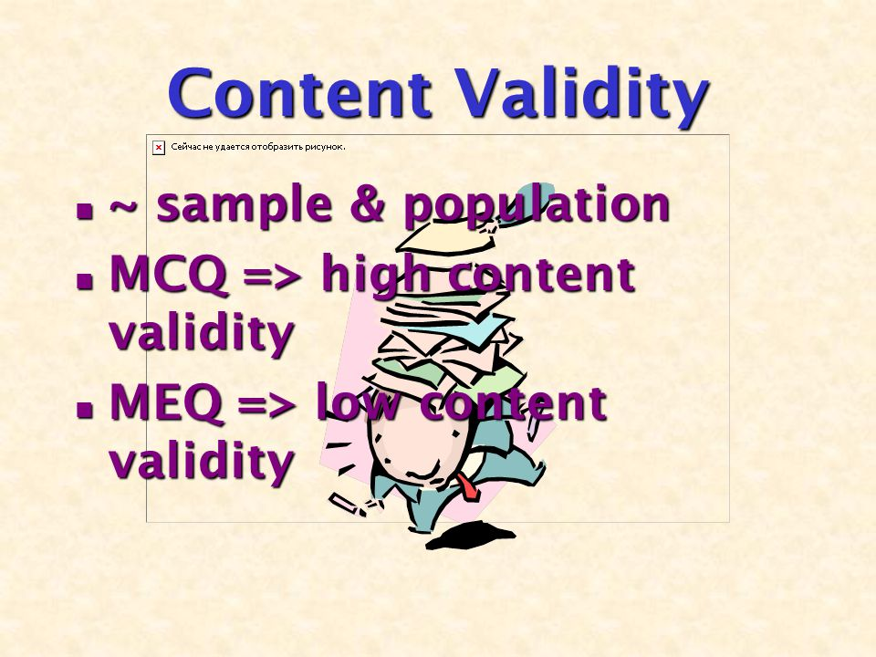Content Validity ~ sample & population ~ sample & population MCQ => high content validity MCQ => high content validity MEQ => low content validity MEQ