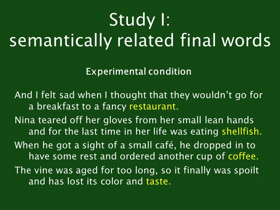 Study I: semantically related final words И мне стало грустно, когда я подумал, что они не пойдут завтракать в шикарный ресторан. Содрав с маленьких с