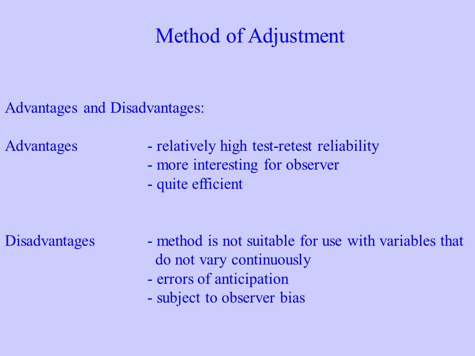 Method of Adjustment Advantages and Disadvantages: Advantages- relatively high test-retest reliability - more interesting for observer - quite efficie