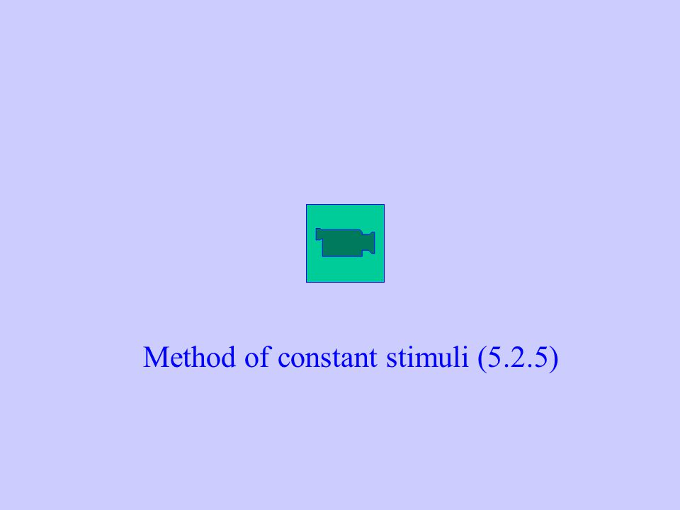 Method of constant stimuli (5.2.5)