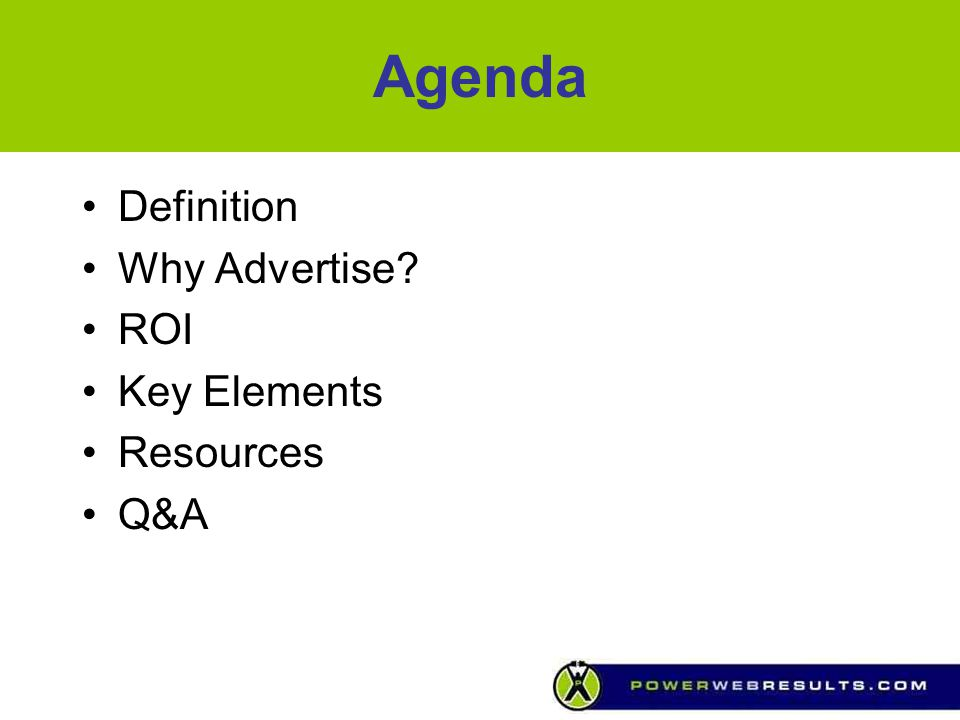 Agenda Definition Why Advertise? ROI Key Elements Resources Q&A
