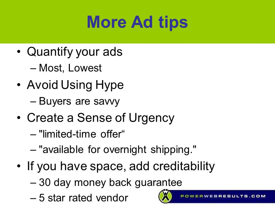 More Ad tips Quantify your ads –Most, Lowest Avoid Using Hype –Buyers are savvy Create a Sense of Urgency –
