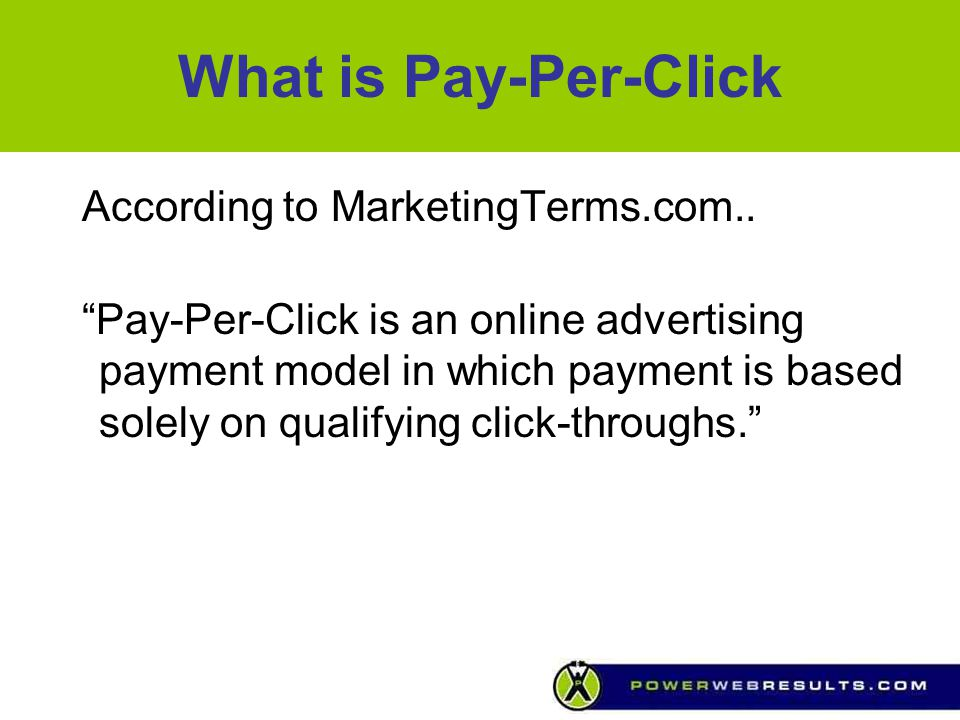 What is Pay-Per-Click According to MarketingTerms.com..