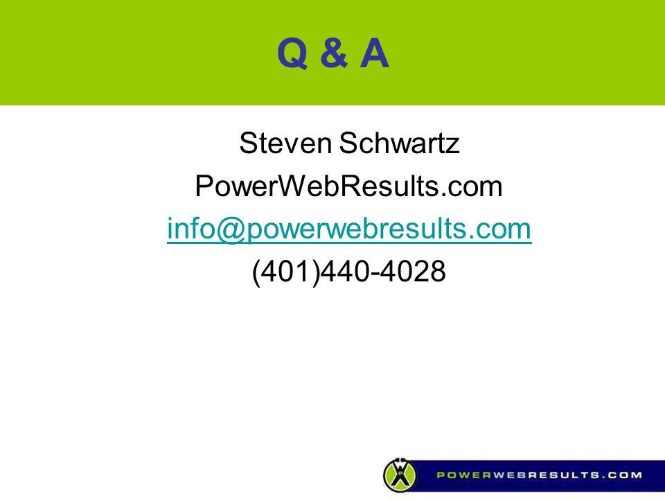 Q & A Steven Schwartz PowerWebResults.com info@powerwebresults.com (401)440-4028