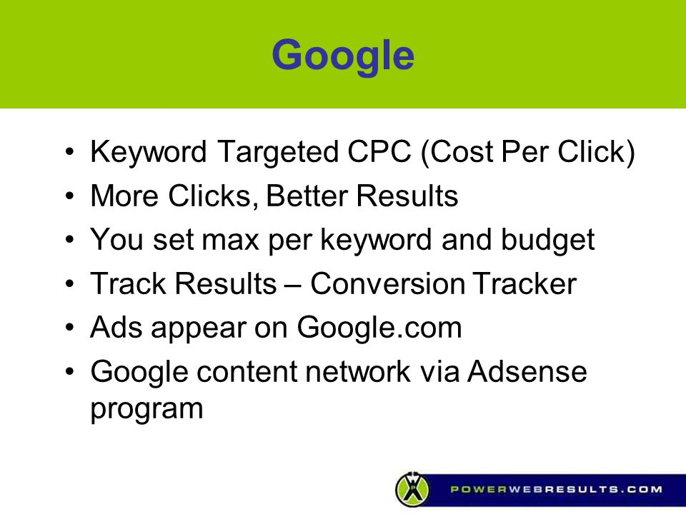 Google Keyword Targeted CPC (Cost Per Click) More Clicks, Better Results You set max per keyword and budget Track Results – Conversion Tracker Ads app