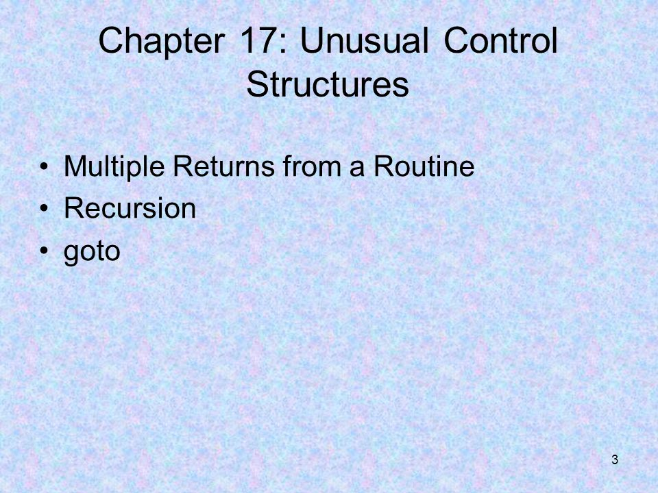 4 Multiple Returns Multiple Returns from a Routine –Most languages support some means of exiting from a routine partway through the routine.