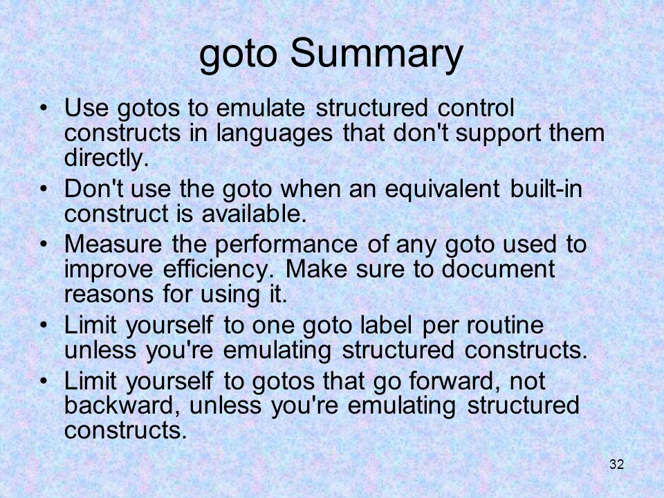 32 goto Summary Use gotos to emulate structured control constructs in languages that don t support them directly.