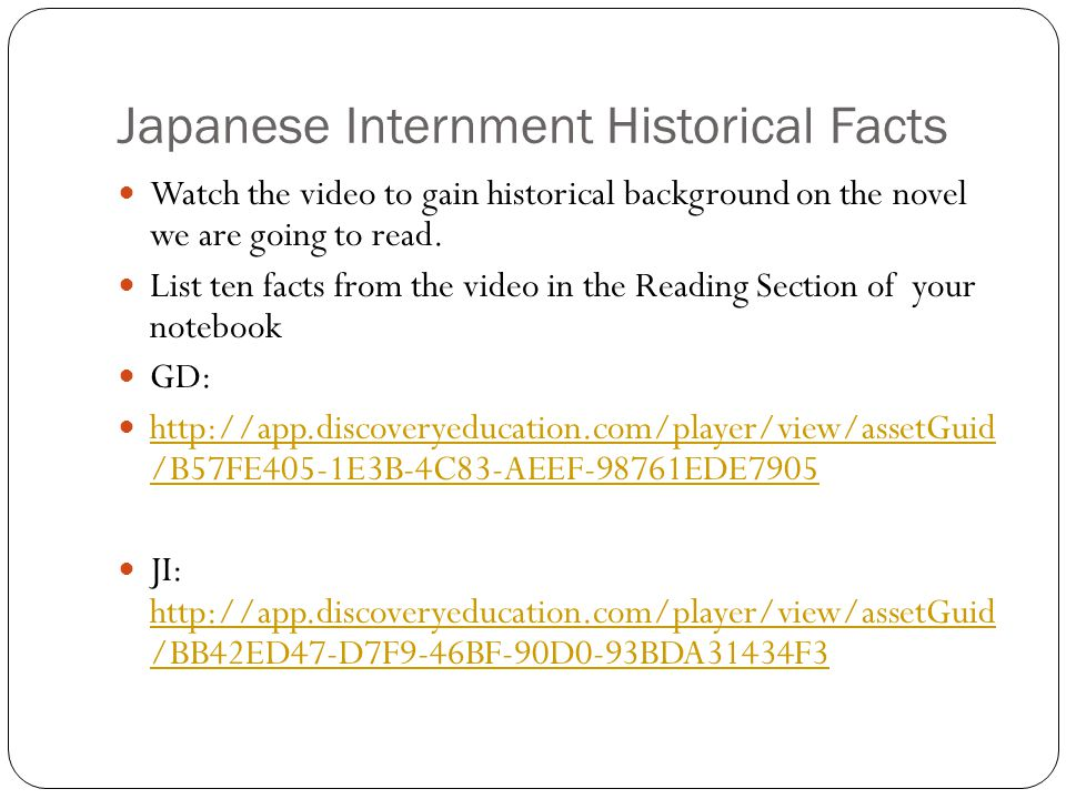 Japanese Internment Historical Facts Watch the video to gain historical background on the novel we are going to read.