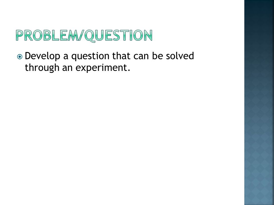  Develop a question that can be solved through an experiment.
