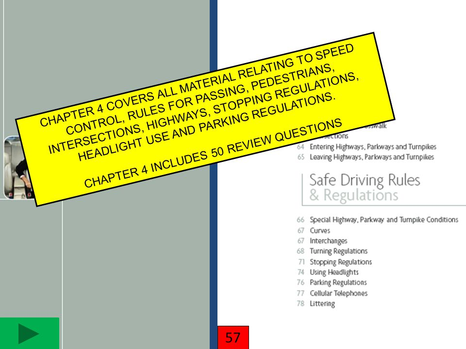 57 CHAPTER 4 COVERS ALL MATERIAL RELATING TO SPEED CONTROL, RULES FOR PASSING, PEDESTRIANS, INTERSECTIONS, HIGHWAYS, STOPPING REGULATIONS, HEADLIGHT U