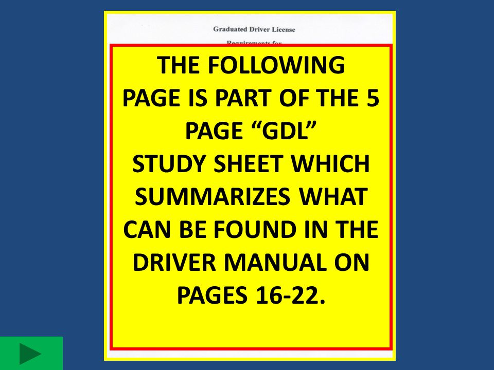 """THE FOLLOWING PAGE IS PART OF THE 5 PAGE """"GDL"""" STUDY SHEET WHICH SUMMARIZES WHAT CAN BE FOUND IN THE DRIVER MANUAL ON PAGES 16-22."""