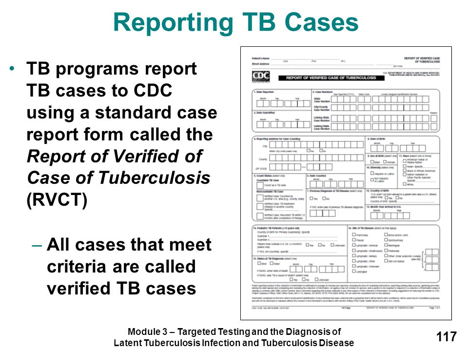 Module 3 – Targeted Testing and the Diagnosis of Latent Tuberculosis Infection and Tuberculosis Disease 117 Reporting TB Cases TB programs report TB c