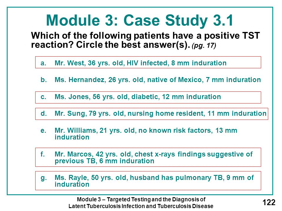 Module 3 – Targeted Testing and the Diagnosis of Latent Tuberculosis Infection and Tuberculosis Disease 122 Module 3: Case Study 3.1 Which of the foll