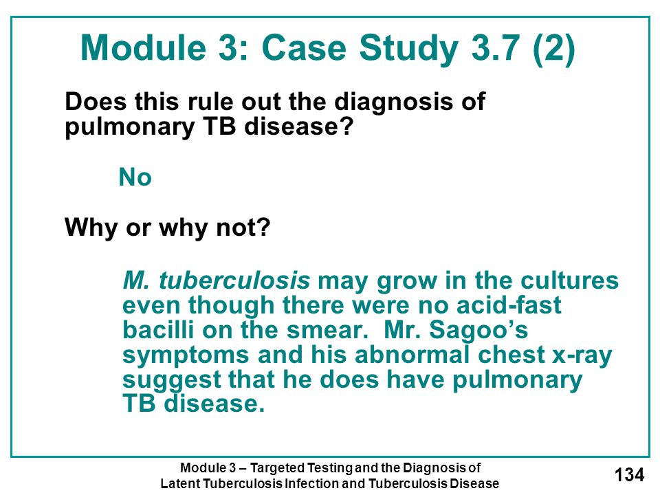 Module 3 – Targeted Testing and the Diagnosis of Latent Tuberculosis Infection and Tuberculosis Disease 134 Does this rule out the diagnosis of pulmon