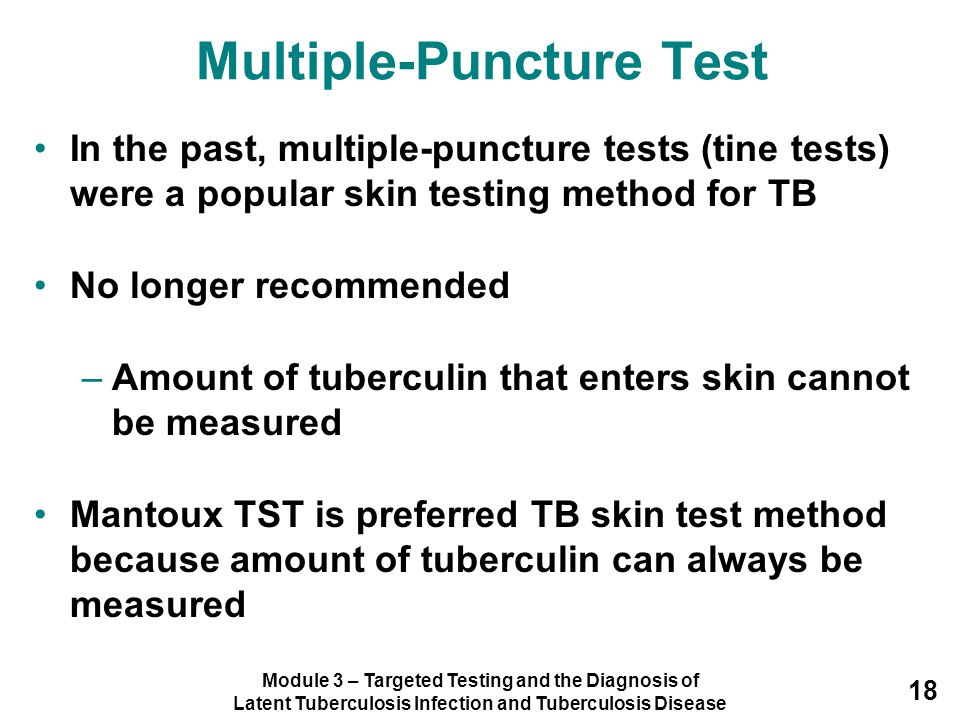 Module 3 – Targeted Testing and the Diagnosis of Latent Tuberculosis Infection and Tuberculosis Disease 18 Multiple-Puncture Test In the past, multipl