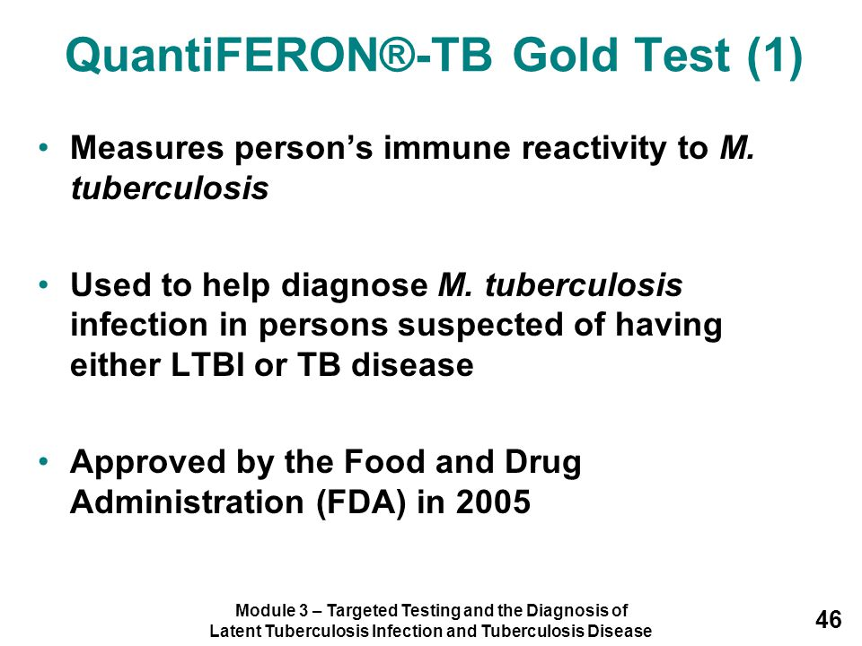 Module 3 – Targeted Testing and the Diagnosis of Latent Tuberculosis Infection and Tuberculosis Disease 46 Measures person's immune reactivity to M. t