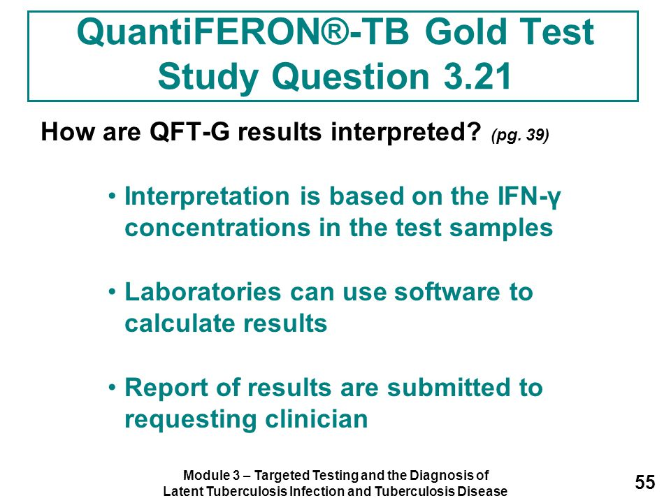 Module 3 – Targeted Testing and the Diagnosis of Latent Tuberculosis Infection and Tuberculosis Disease 55 How are QFT-G results interpreted? (pg. 39)