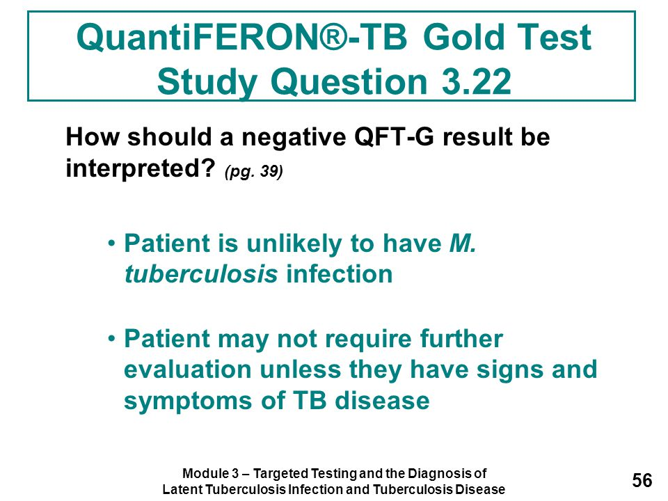 Module 3 – Targeted Testing and the Diagnosis of Latent Tuberculosis Infection and Tuberculosis Disease 56 QuantiFERON®-TB Gold Test Study Question 3.