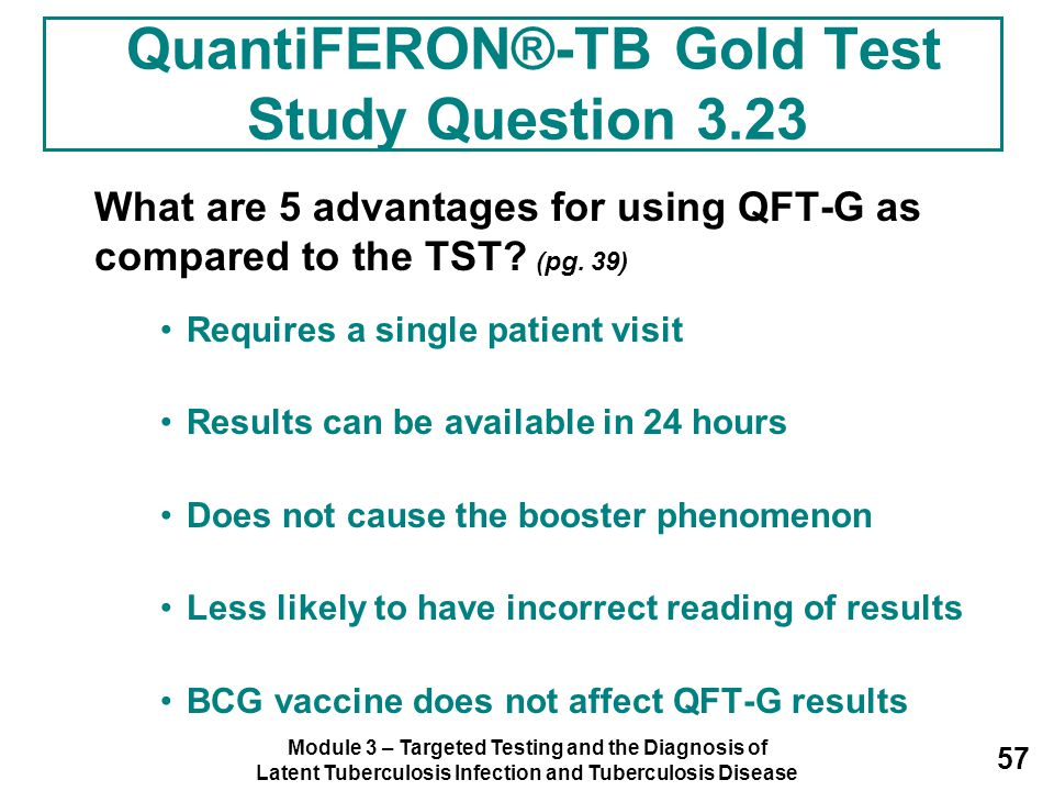 Module 3 – Targeted Testing and the Diagnosis of Latent Tuberculosis Infection and Tuberculosis Disease 57 What are 5 advantages for using QFT-G as co