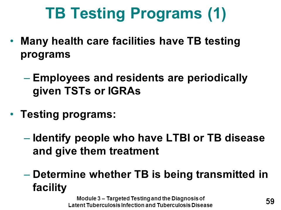 Module 3 – Targeted Testing and the Diagnosis of Latent Tuberculosis Infection and Tuberculosis Disease 59 Many health care facilities have TB testing