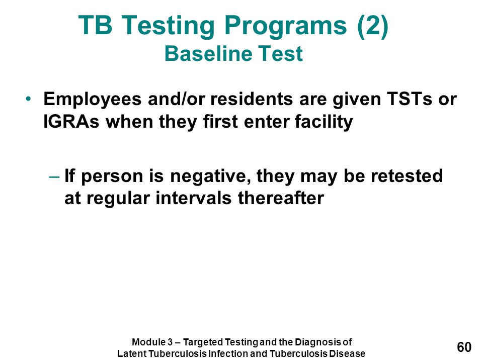 Module 3 – Targeted Testing and the Diagnosis of Latent Tuberculosis Infection and Tuberculosis Disease 60 Employees and/or residents are given TSTs o