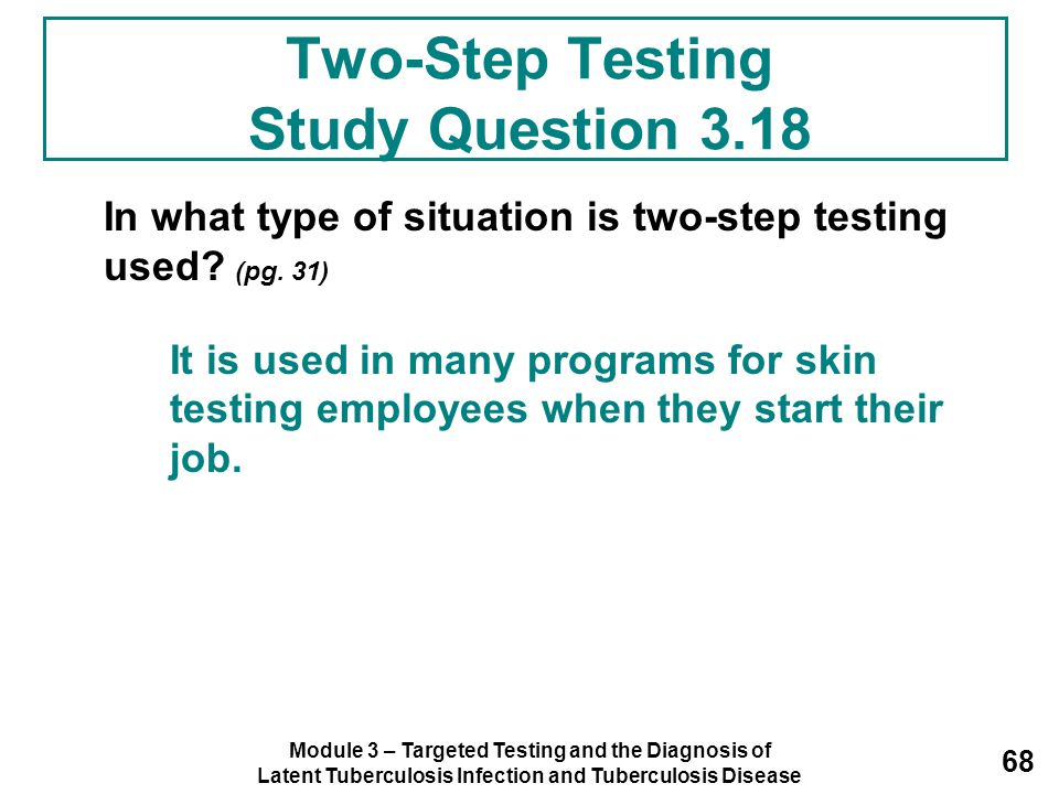 Module 3 – Targeted Testing and the Diagnosis of Latent Tuberculosis Infection and Tuberculosis Disease 68 Two-Step Testing Study Question 3.18 In wha