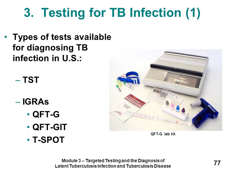Module 3 – Targeted Testing and the Diagnosis of Latent Tuberculosis Infection and Tuberculosis Disease 77 3. Testing for TB Infection (1) Types of te