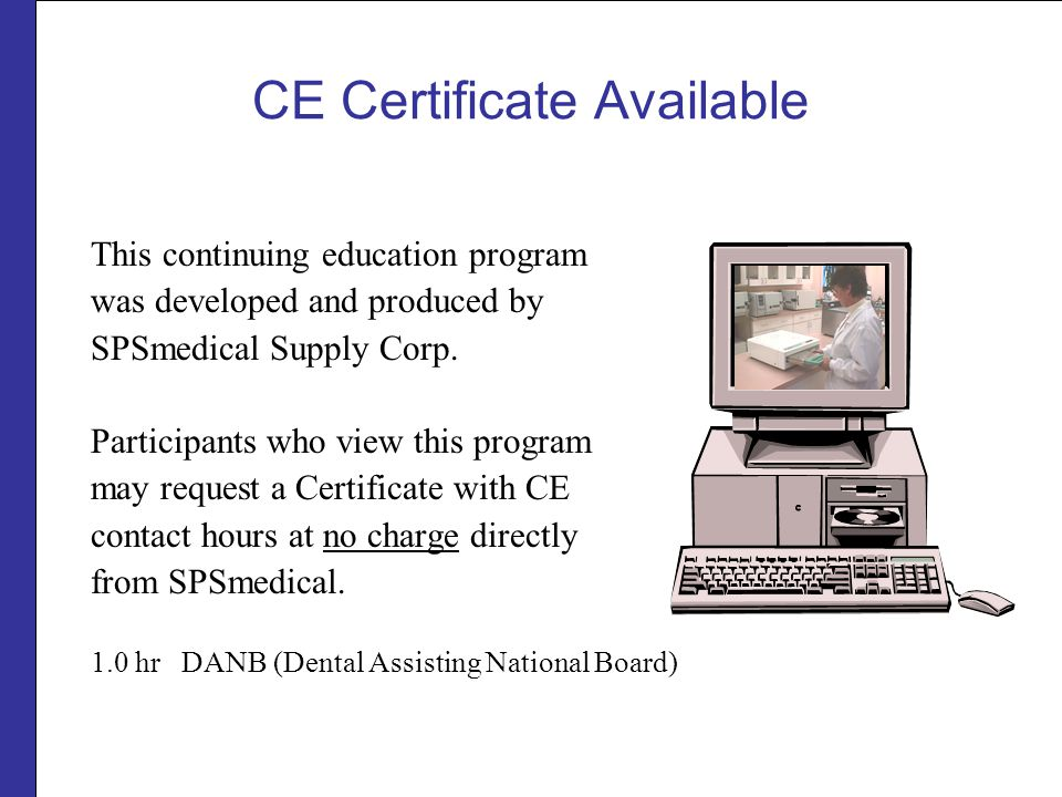 CE Certificate Available This continuing education program was developed and produced by SPSmedical Supply Corp.