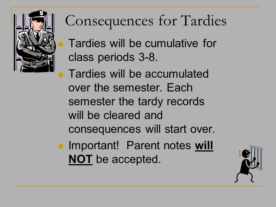 Consequences for Tardies Tardies will be cumulative for class periods 3-8. Tardies will be accumulated over the semester. Each semester the tardy reco