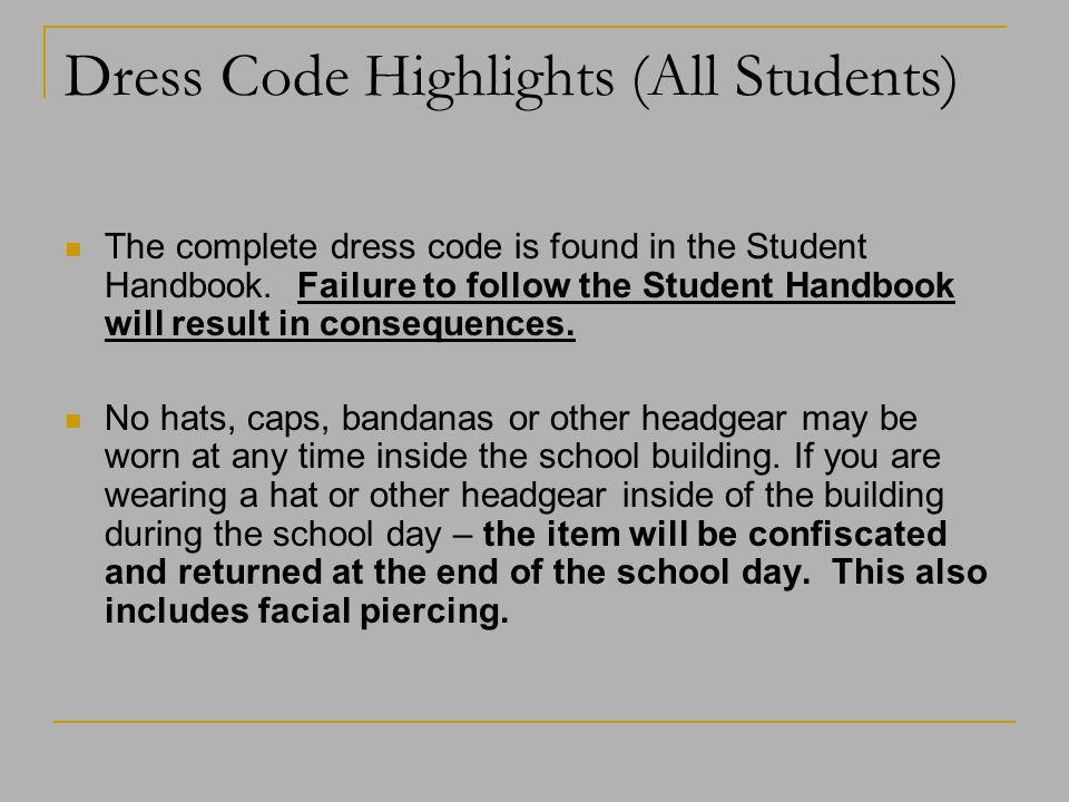 Dress Code Highlights (All Students) The complete dress code is found in the Student Handbook.