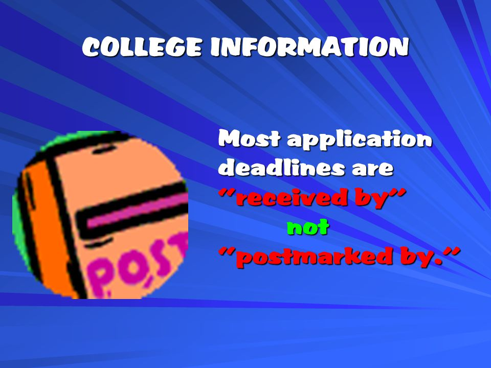 Most application deadlines are received by not postmarked by.