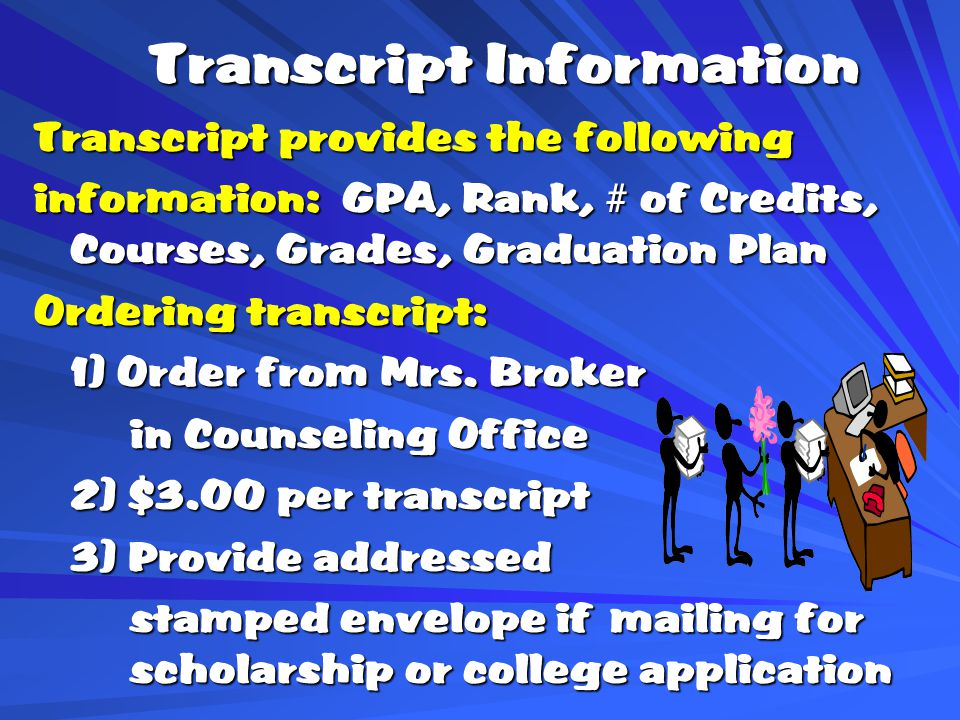 Transcript Information Transcript provides the following information: GPA, Rank, # of Credits, Courses, Grades, Graduation Plan Ordering transcript: 1) Order from Mrs.