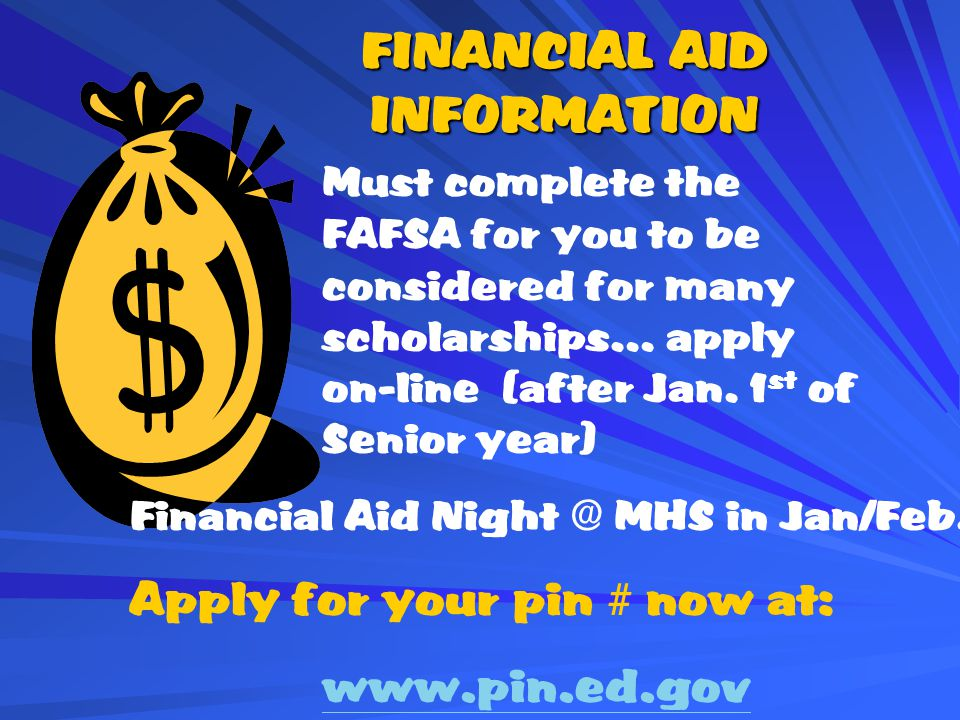 FINANCIAL AID INFORMATION Must complete the FAFSA for you to be considered for many scholarships… apply on-line (after Jan.