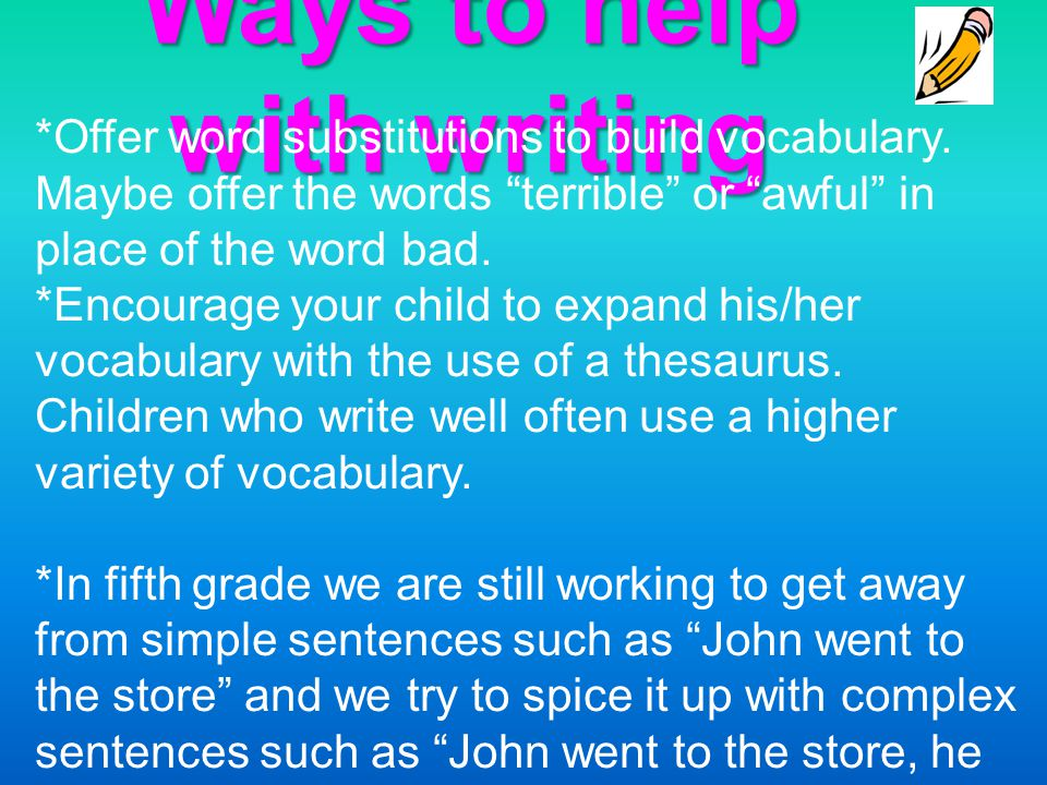Ways to help with writing *Offer word substitutions to build vocabulary.