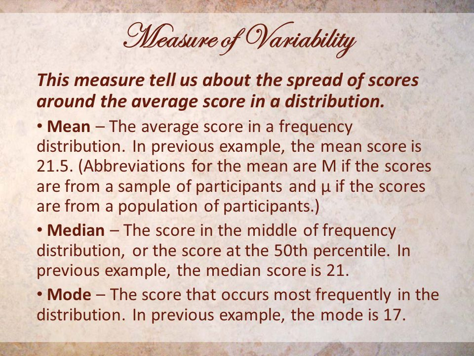 Measure of Variability This measure tell us about the spread of scores around the average score in a distribution.