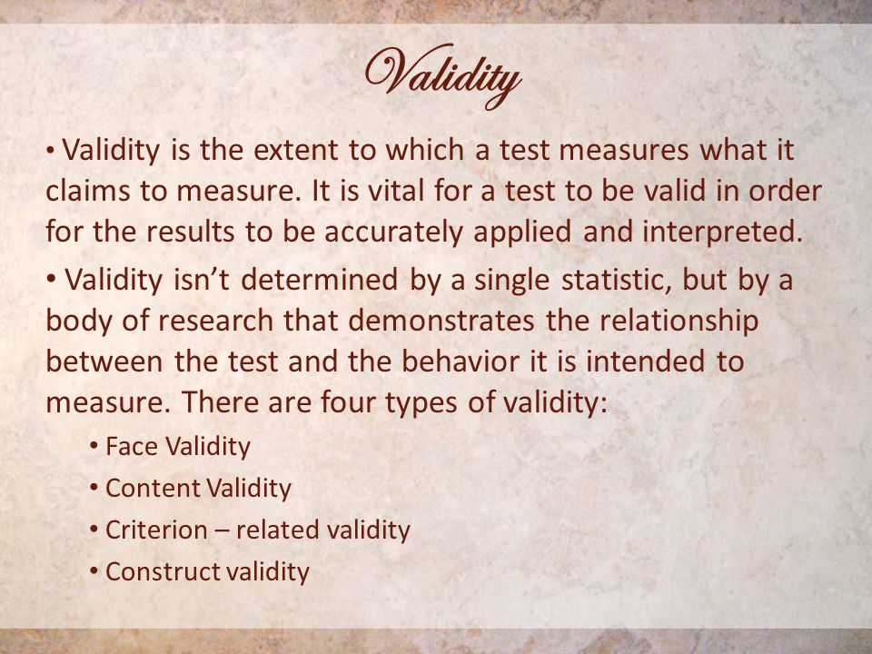 Validity Validity is the extent to which a test measures what it claims to measure.