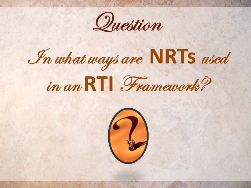 Question In what ways are NRTs used in an RTI Framework