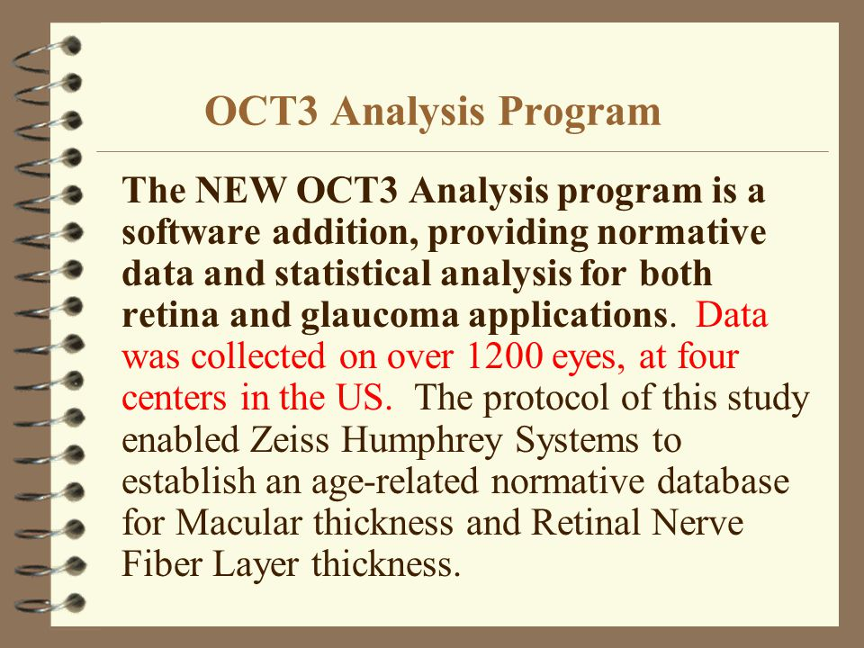 OCT3 Analysis Program The NEW OCT3 Analysis program is a software addition, providing normative data and statistical analysis for both retina and glau