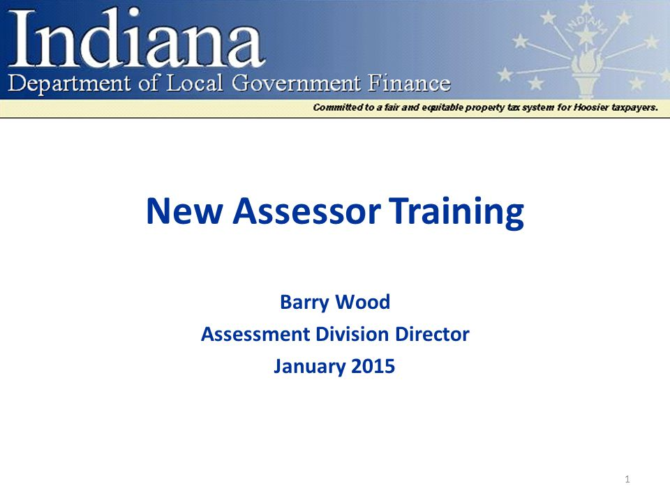New Assessor Training Barry Wood Assessment Division Director January 2015 1