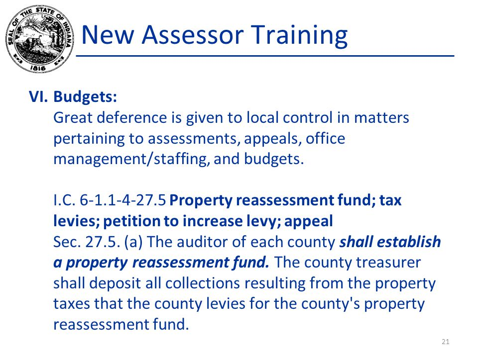 New Assessor Training VI.Budgets: Great deference is given to local control in matters pertaining to assessments, appeals, office management/staffing,