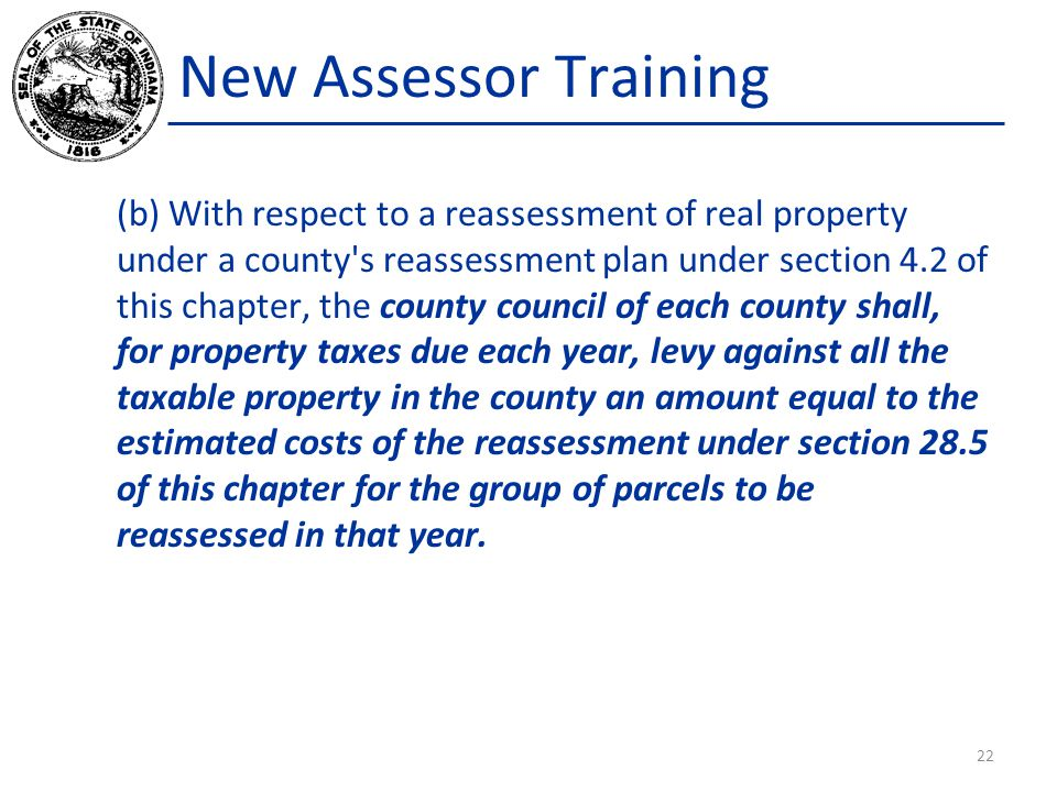 New Assessor Training (b) With respect to a reassessment of real property under a county's reassessment plan under section 4.2 of this chapter, the co