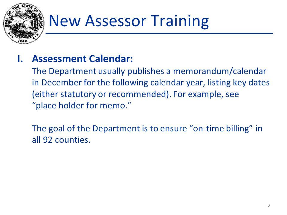 New Assessor Training I.Assessment Calendar: The Department usually publishes a memorandum/calendar in December for the following calendar year, listi