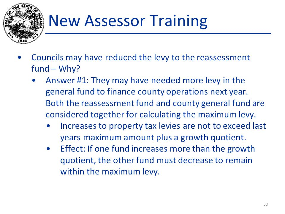 New Assessor Training Councils may have reduced the levy to the reassessment fund – Why? Answer #1: They may have needed more levy in the general fund