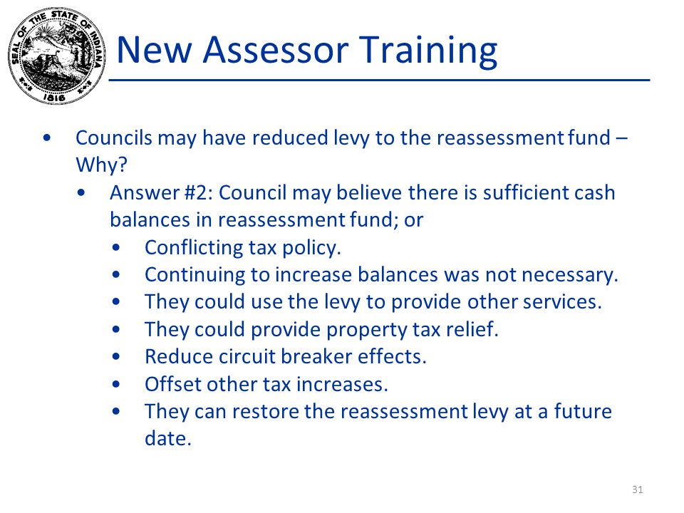 New Assessor Training Councils may have reduced levy to the reassessment fund – Why? Answer #2: Council may believe there is sufficient cash balances
