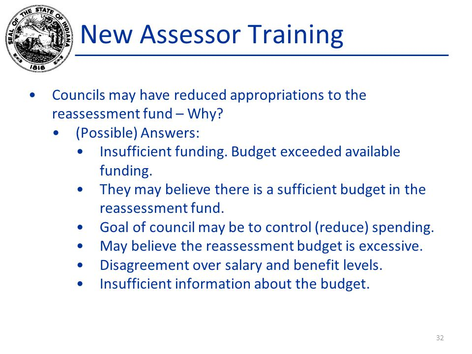 New Assessor Training Councils may have reduced appropriations to the reassessment fund – Why? (Possible) Answers: Insufficient funding. Budget exceed