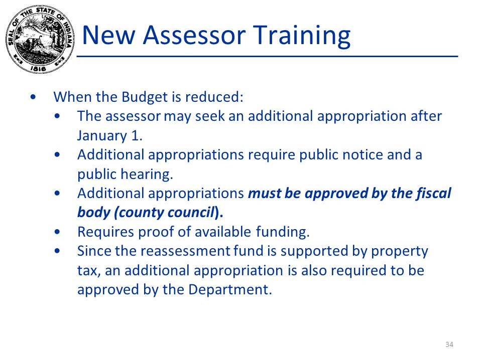 New Assessor Training When the Budget is reduced: The assessor may seek an additional appropriation after January 1. Additional appropriations require