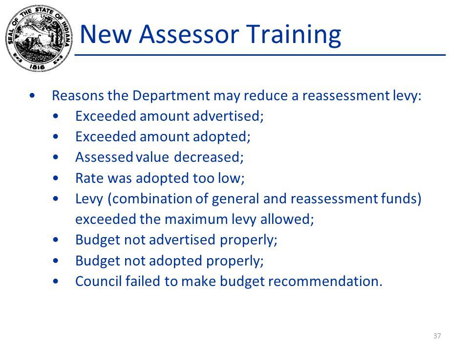 New Assessor Training Reasons the Department may reduce a reassessment levy: Exceeded amount advertised; Exceeded amount adopted; Assessed value decre