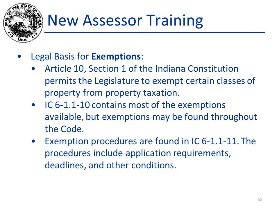 New Assessor Training Legal Basis for Exemptions: Article 10, Section 1 of the Indiana Constitution permits the Legislature to exempt certain classes