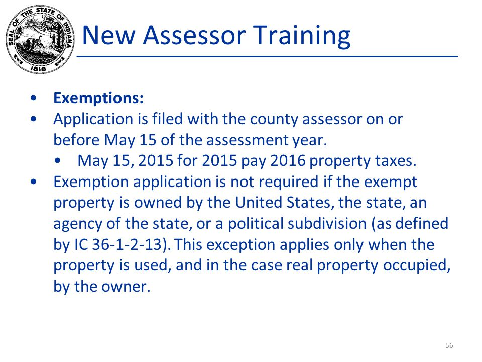 New Assessor Training Exemptions: Application is filed with the county assessor on or before May 15 of the assessment year. May 15, 2015 for 2015 pay