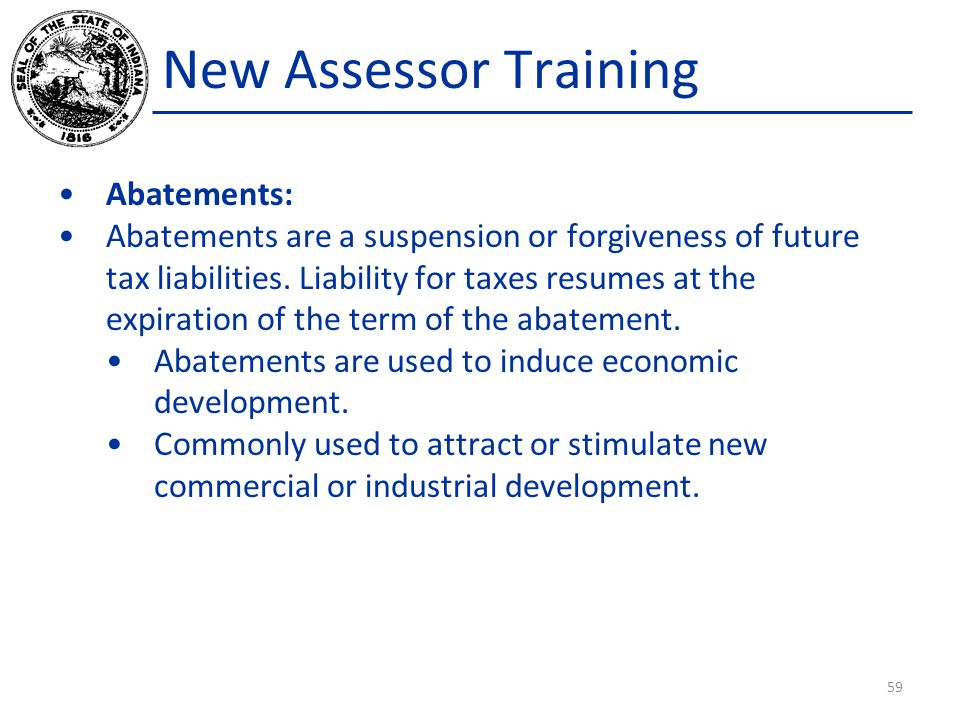 New Assessor Training Abatements: Abatements are a suspension or forgiveness of future tax liabilities. Liability for taxes resumes at the expiration